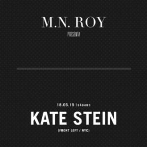 Kate Stein @ M.N Roy [Mexico City] // May 18th 2019